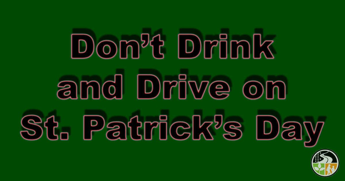 A reminder to drive safe on St. Patrick's Day